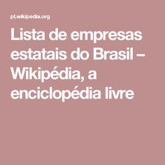 Lista de empresas estatais do Brasil – Wikipédia, a enciclopédia livre