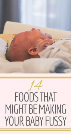 14 Foods That Might Be Making Your Baby Fussy   Find out what foods could be making your baby unsettled so you can eliminate them from your diet.