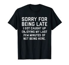 Sorry For Being Late Funny Sarcastic T-shirt - Got an event/occasion that you don't want to show up at? Or simply feeling like antisocial and just wanna stay at home? Show the world what you really think with this funny & sarcastic shirt! Mens Tee Shirts, Mom Shirts, No Bad Days, Math Humor, Funny Math, Super Mom, Funny Tees, Beer Funny, Shirts With Sayings