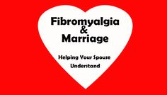 Fibromyalgia and Marriage: the Understanding Spouse