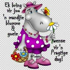 Ek bring vir jou n mandjie. Good Morning Flowers, Good Morning Good Night, Good Morning Wishes, Good Morning Boyfriend Quotes, Good Morning Quotes, Inspirational Qoutes, Inspiring Quotes About Life, Friendship Messages, I Thought Of You Today