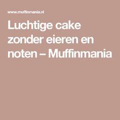 Luchtige cake zonder eieren en noten – Muffinmania
