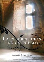 Virginia Oviedo - Libros, pintura, arte en general.: LA RESURRECCIÓN DE UN PUEBLO de Andrés Ruiz Sanz