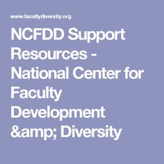 NCFDD Support Resources - National Center for Faculty Development & Diversity