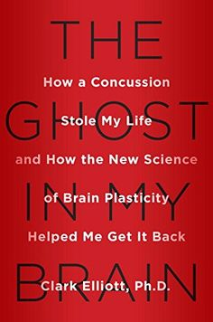 The Ghost in My Brain: How a Concussion Stole My Life and How the New Science of Brain Plasticity Helped Me Get it Back by Clark Elliott,hope,recovery,mild traumatic brain injury affiliate What Causes Tooth Decay, Post Concussion Syndrome, Brain Book, How To Prevent Cavities, Pediatric Dentist, Traumatic Brain Injury, Thing 1, Help Me, I Got This