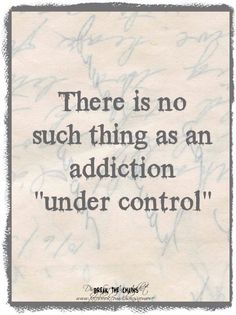 "There is no such thing as an #addiction ""under control."" [ SoberAssistance.com ]"