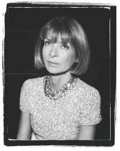 Anna Wintour. Editor & Chief of American Vogue. This woman knows what she wants and she always looks fabulous doing it.
