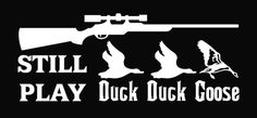 Still Play Duck Goose Hunting Die Cut Vinyl Decal Sticker – Texas Die Cuts Duck Hunting Boat, Quail Hunting, Deer Hunting Tips, Hunting Humor, Hunting Quotes, Pheasant Hunting, Hunting Shirts, Turkey Hunting, Archery Hunting