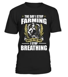 THE DAY I STOP FARMING  #gift #idea #shirt #image #funny #job #new #best #top #hot #engineer