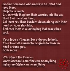 Check out my new PixTeller design! :: Go find someone who needs to be loved and love them, help th...