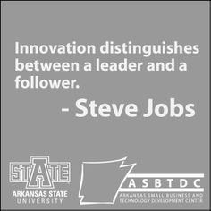 Innovation distinguishes between a leader and a follower. - Steve Jobs   Small Business Quotes