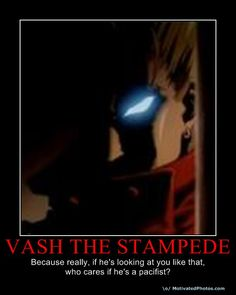 Vash the Stampede Poster by Filldeserp.deviantart.com on @deviantART I loved those moments when he got angry. So epic!