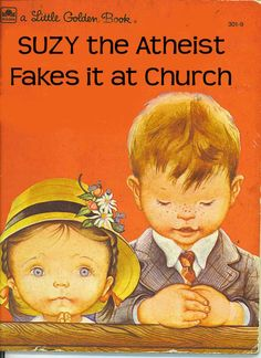Suzy the Atheist this was SO me as a child.  I did TRY, it just never did make a lick of sense.
