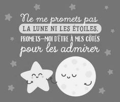 Do not promise me the moon and the stars. Promise me to be by my side while I admire them.