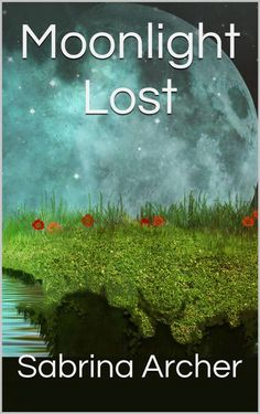 Undeniably Addicted to Books: Moonlight Lost by Sabrina Archer