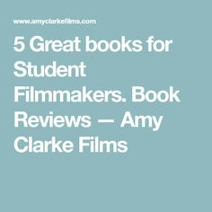 5 Great books for Student Filmmakers. Book Reviews — Amy Clarke Films