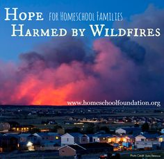 Hundreds of homes in Colorado have been scorched by wildfires this week with hundreds more still in the path of these devastating flames. The Home School Foundation has already been notified of several homeschool families who have lost their home and school materials as a result of the fires.   HSF can help. But only through your prayers and support. http://www.homeschoolfoundation.org/index.php?id=192