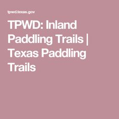 TPWD: Inland Paddling Trails | Texas Paddling Trails