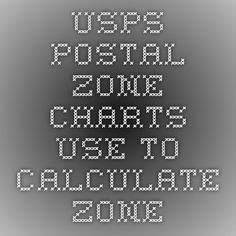 USPS Postal Zone Charts - use to calculate zone