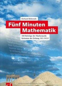 FÃnf Minuten Mathematik: 100 BeitrÃge Der Mathematik-Kolumne Der Zeitung Die Welt