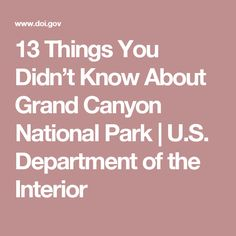 13 Things You Didn't Know About Grand Canyon National Park | U.S. Department of the Interior