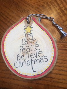 Christmas Wood Slice Ornament Joy, Love, Peace, believe OOAK by JustPlainJane on Etsy https://www.etsy.com/listing/252764972/christmas-wood-slice-ornament-joy-love
