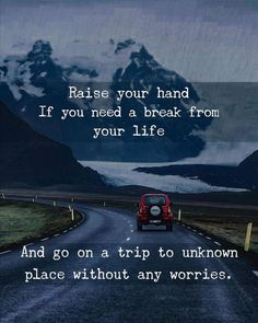 Raise your hand, If you need a break from your life , and go on a trip to unknown place Without Any worries Long Drive Quotes, Driving Quotes, Quotes To Live By, Life Quotes, Qoutes, Escape Quotes, Reality Quotes, Success Quotes, Relationship Quotes