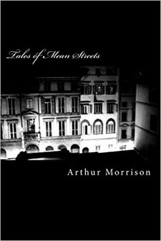 Tales of Mean Streets: Arthur Morrison: 9781987438345: Amazon.com: Books