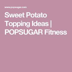 Sweet Potato Topping Ideas   POPSUGAR Fitness