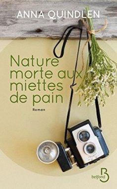 Découvrez Nature morte aux miettes de pain, de Anna Quindlen sur Booknode, la communauté du livre