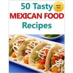 50 Tasty Mexican Food Recipes (Kindle Edition)