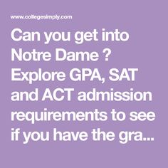 Can You Get Into Notre Dame Explore Gpa Sat And Act Admission Requirements To See If You Have The Grade Admissions University Admissions High School Credits