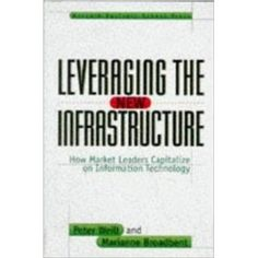 Leveraging the New Infrastructure: How Market Leaders Capitalize on Information Technology (Hardcover) http://www.amazon.com/dp/0875848303/?tag=wwwmoynulinfo-20 0875848303