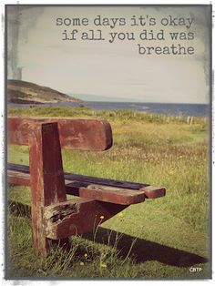 Some days it's okay if all you did was breathe.