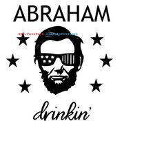 Abraham drinkin svg drinkin svg svg file for cricut of july svg adult of july svg fourth of july svg svg svg files patriotic Funny 4th Of July, Fourth Of July Shirts, Cricut Vinyl, Svg Files For Cricut, Adult Fun, Vinyl Shirts, Tee Shirts, Iron On Vinyl, Cricut Creations