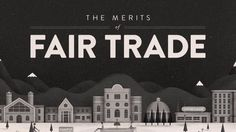 The Merits of Fair Trade - Fair Trade Colleges & Universities | http://www.cultivatedwit.com/projects/