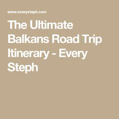 The Ultimate Balkans Road Trip Itinerary - Every Steph