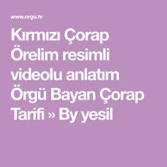 Kırmızı Çorap Örelim resimli videolu anlatım Örgü Bayan Çorap Tarifi » By yesil