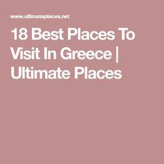 18 Best Places To Visit In Greece | Ultimate Places