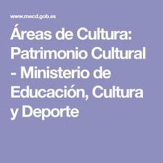Áreas de Cultura: Patrimonio Cultural - Ministerio de Educación, Cultura y Deporte