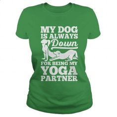 My Dog Is Always Down For Yoga Partner T-Shirt - #teespring #funny tshirts. ORDER HERE => https://www.sunfrog.com/Fitness/My-Dog-Is-Always-Down-For-Yoga-Partner-T-Shirt-Green-Ladies.html?60505
