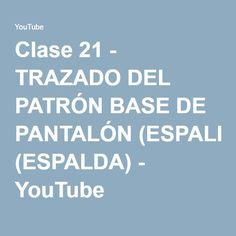 Clase 21 - TRAZADO DEL PATRÓN BASE DE PANTALÓN (ESPALDA) - YouTube