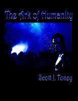 The Ark of Humanity, an ebook by Scott Toney at Smashwords