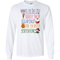 Nanas To Do List Squeeze Em Up Sugar Em Up Spoil Em Rotten Send Em Home  This fun Tshirt makes a great gift for any Nana.  Nana TShirt to show your love of being a Nana. Vist our shop for matching Coffee Mugs and Necklaces https://www.etsy.com/shop/CaliKays  -------------------------------------------------------  Nana Tee, Nana T-Shirt, Tops for Nana ----------------------------------------------------------------- Shipping Information - All orders are shipped via USPS Fi...