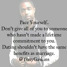 Dating shouldn't have the same benefits as marriage. Tony Gaskins Quotes