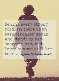 Behind every soldier, sailor, marine, airman, coast guard is someone who supports them with their whole heart! - MilitaryAvenue.com