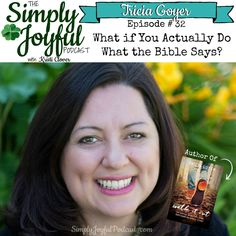 The Simply Joyful Podcast with Kristi Clover Episode #032 with my special guest Tricia Goyer: What if you actually do what the Bible says? -- Don't miss this episode of the podcast. It asks the questions, what happened if you actually did what the Bible says and walked it out? You're going to love this episode!