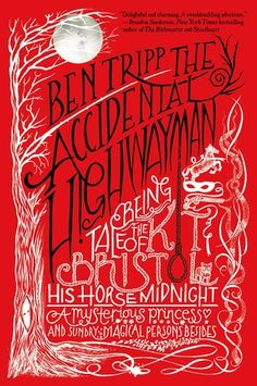 The Accidental Highwayman: Being the Tale of Kit Bristol, His Horse Midnight, a Mysterious Princess, and Sundry Magical Persons Besides -New in the Library Media Center