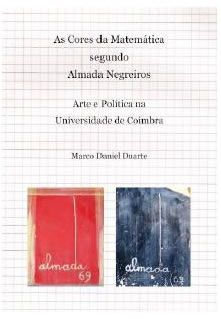 As Cores da Matemática segundo Almada Negreiros, Arte e Política na Universidade de Coimbra, de Marco Daniel Duarte, 2009