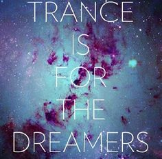 Trance is for the Dreamers #music